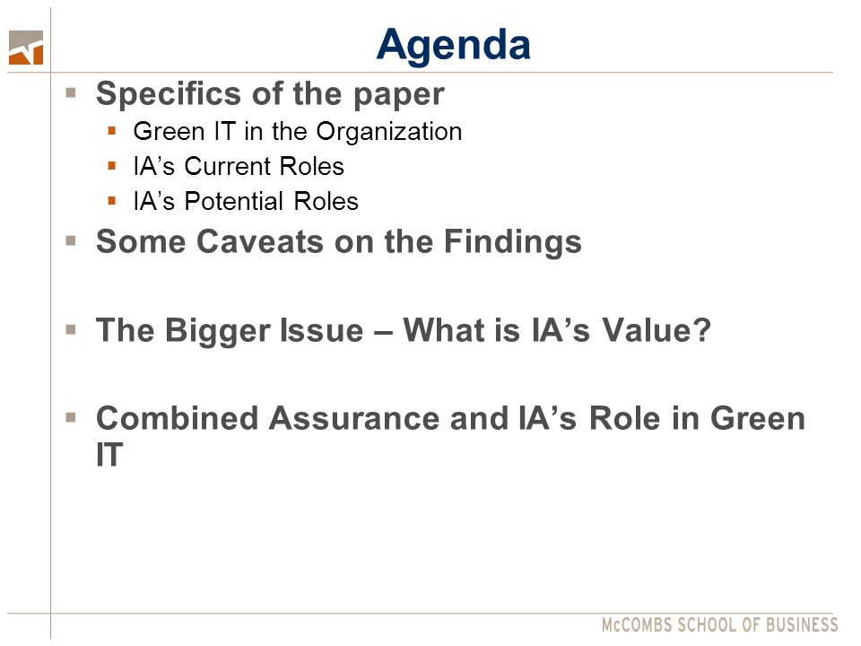 Agenda  Specifics of the paper  Green IT in the Organization  IA's Current Roles  IA's Potential Roles  Some Caveats on the Findings  The Bigger Issue – What is IA's Value.