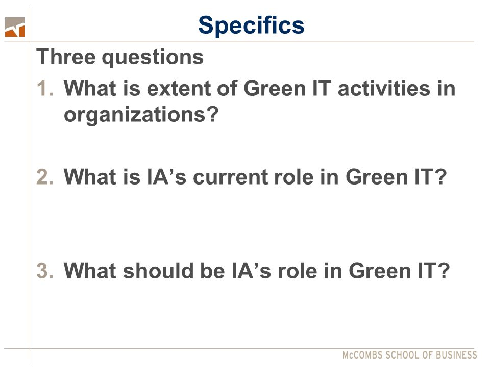 Specifics Three questions 1.What is extent of Green IT activities in organizations.