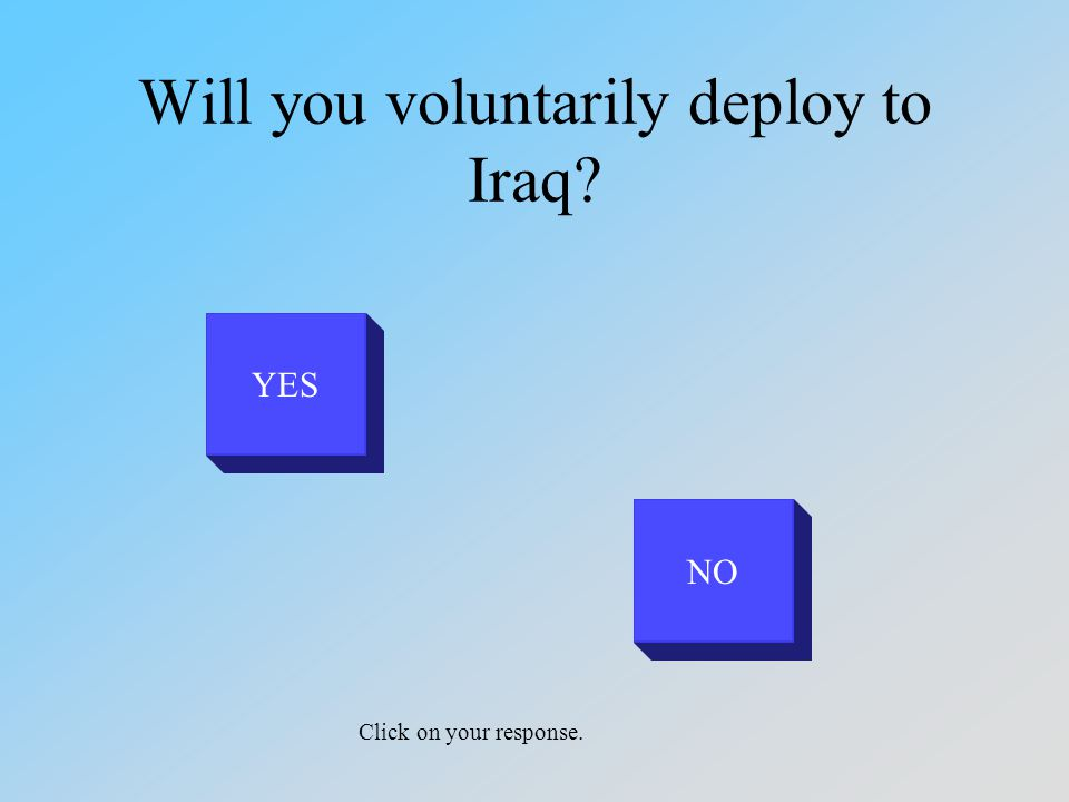 Good.Report to your nearest PSD for your orders to Iraq.
