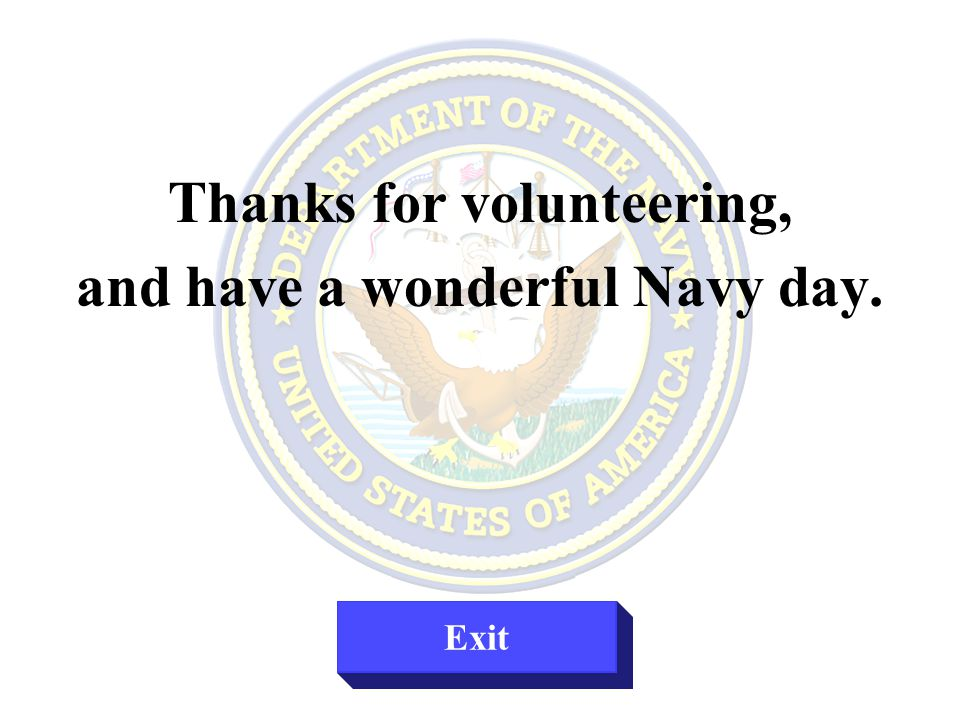 Thanks for volunteering, and have a wonderful Navy day. Exit