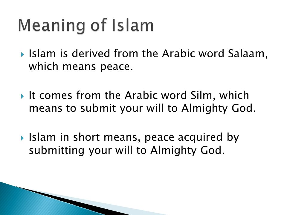  Islam is derived from the Arabic word Salaam, which means peace.