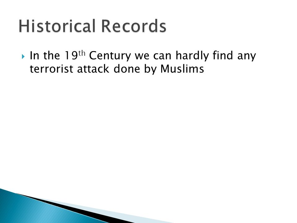  In the 19 th Century we can hardly find any terrorist attack done by Muslims