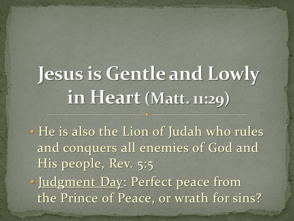 He is also the Lion of Judah who rules and conquers all enemies of God and His people, Rev.