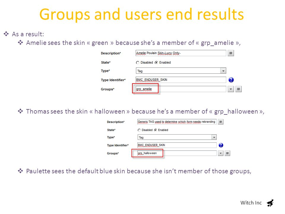Groups and users end results Witch Inc  As a result:  Amelie sees the skin « green » because she's a member of « grp_amelie »,  Thomas sees the skin « halloween » because he's a member of « grp_halloween »,  Paulette sees the default blue skin because she isn't member of those groups,
