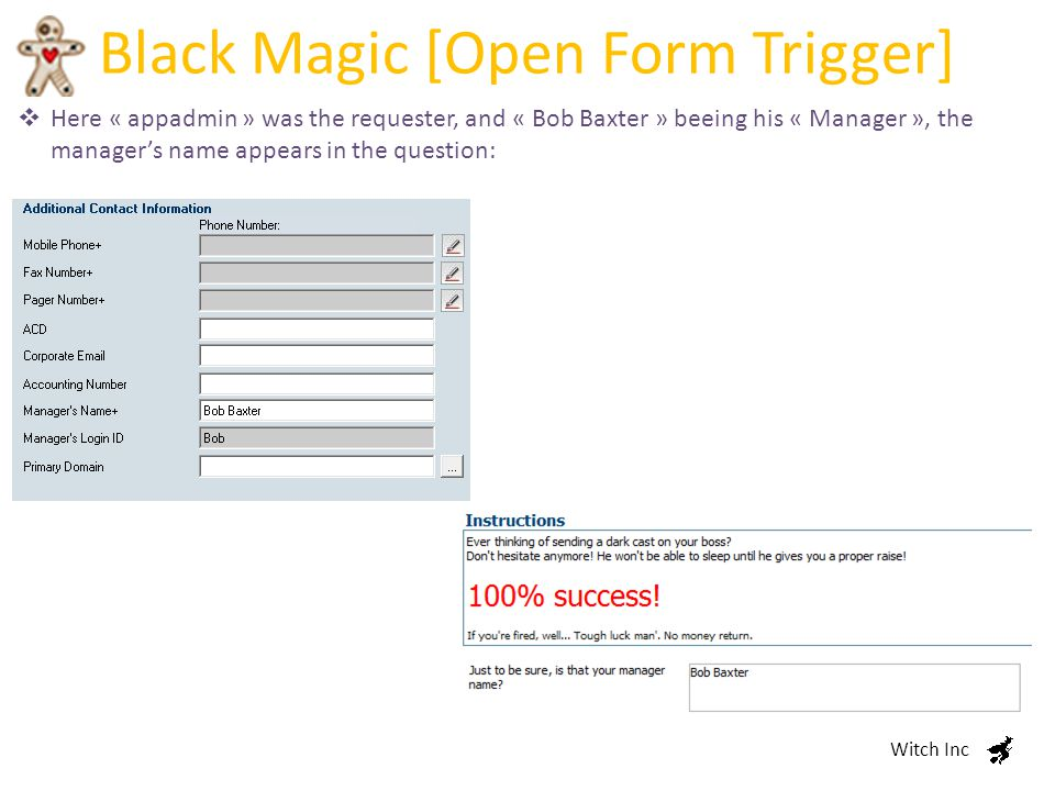 Black Magic [Open Form Trigger] Witch Inc  Here « appadmin » was the requester, and « Bob Baxter » beeing his « Manager », the manager's name appears in the question: