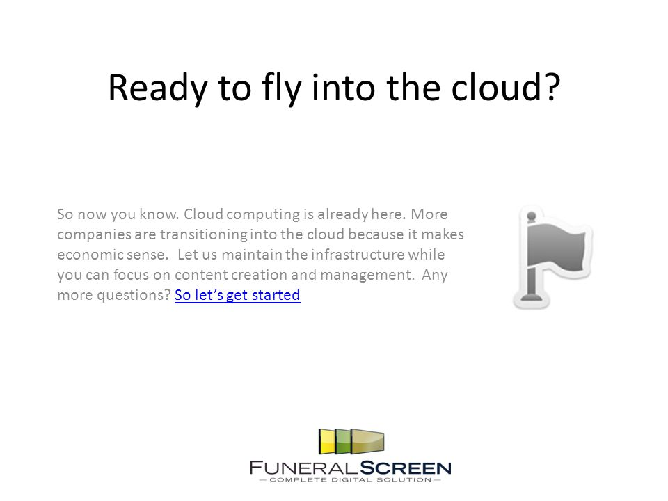 Ready to fly into the cloud. So now you know. Cloud computing is already here.
