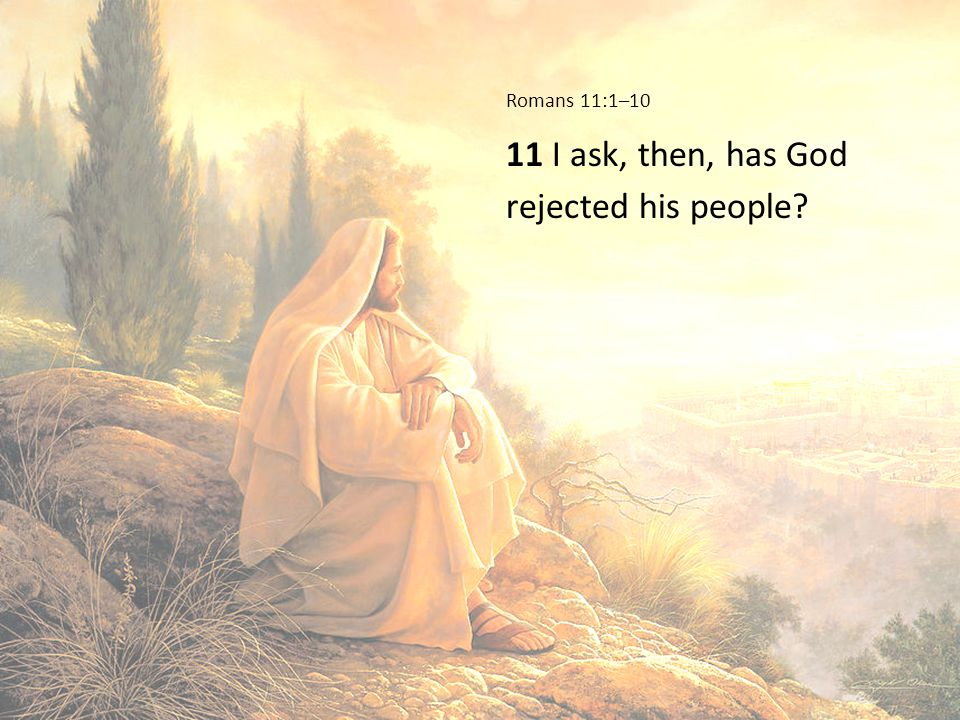 Romans 11:1–10 11 I ask, then, has God rejected his people?