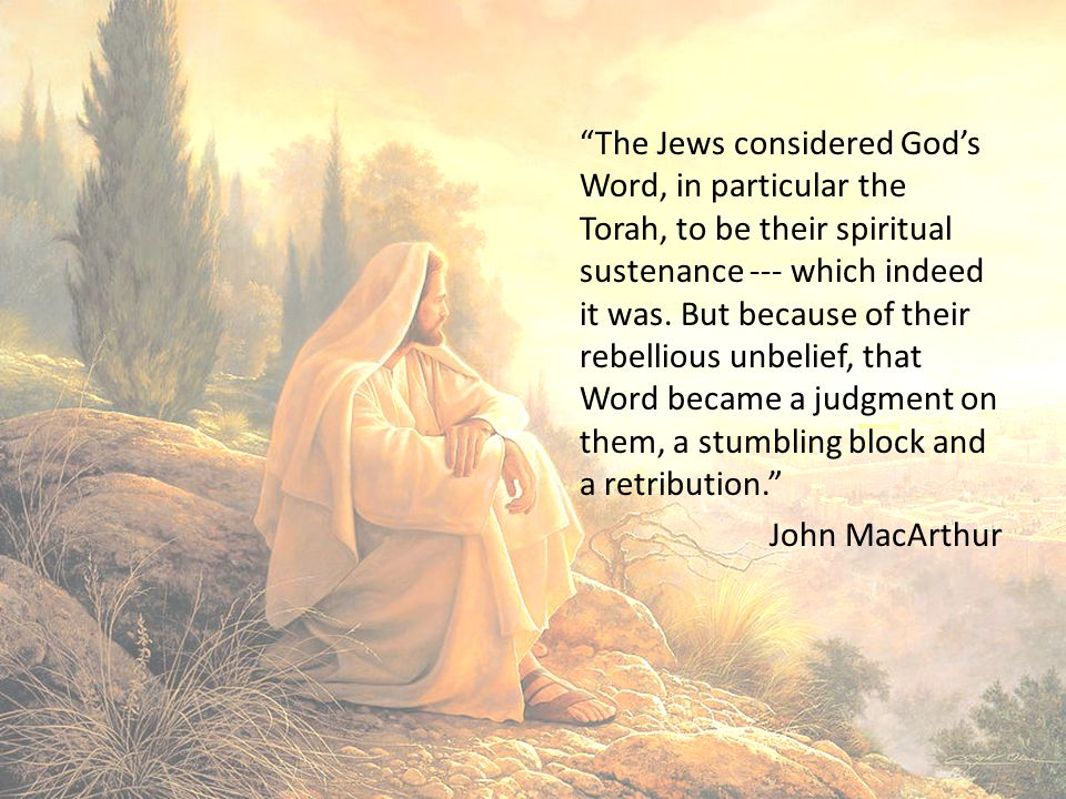 The Jews considered God's Word, in particular the Torah, to be their spiritual sustenance --- which indeed it was.