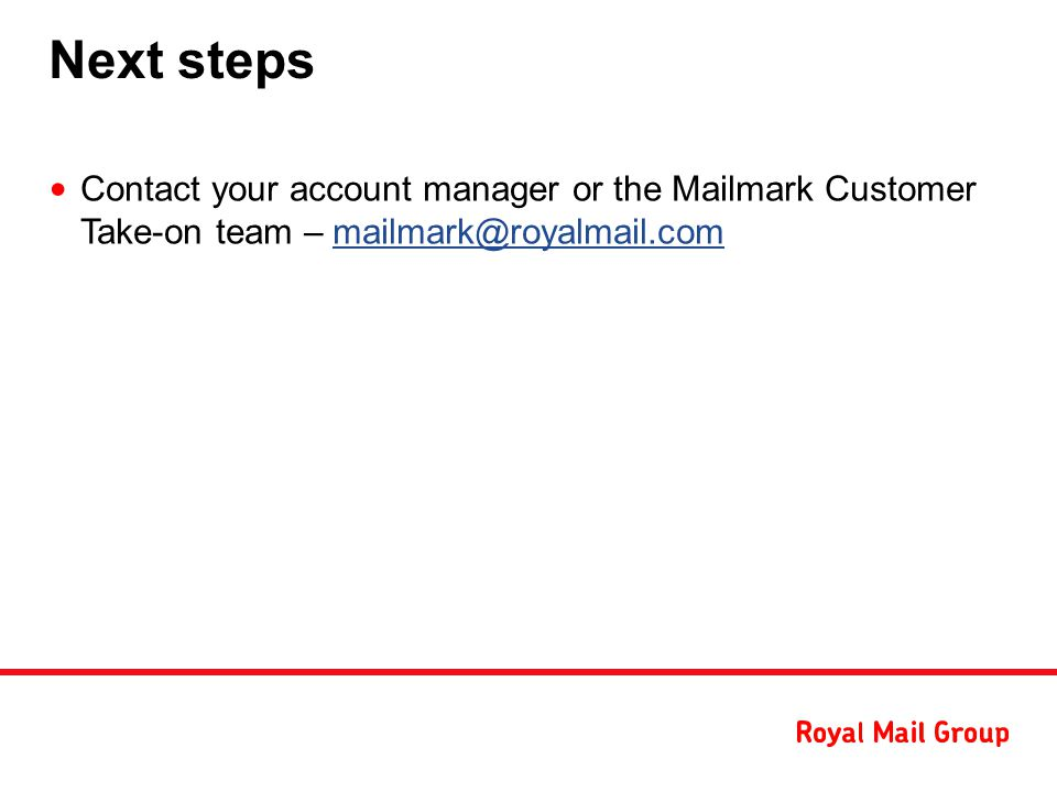 Next steps Contact your account manager or the Mailmark Customer Take-on team –
