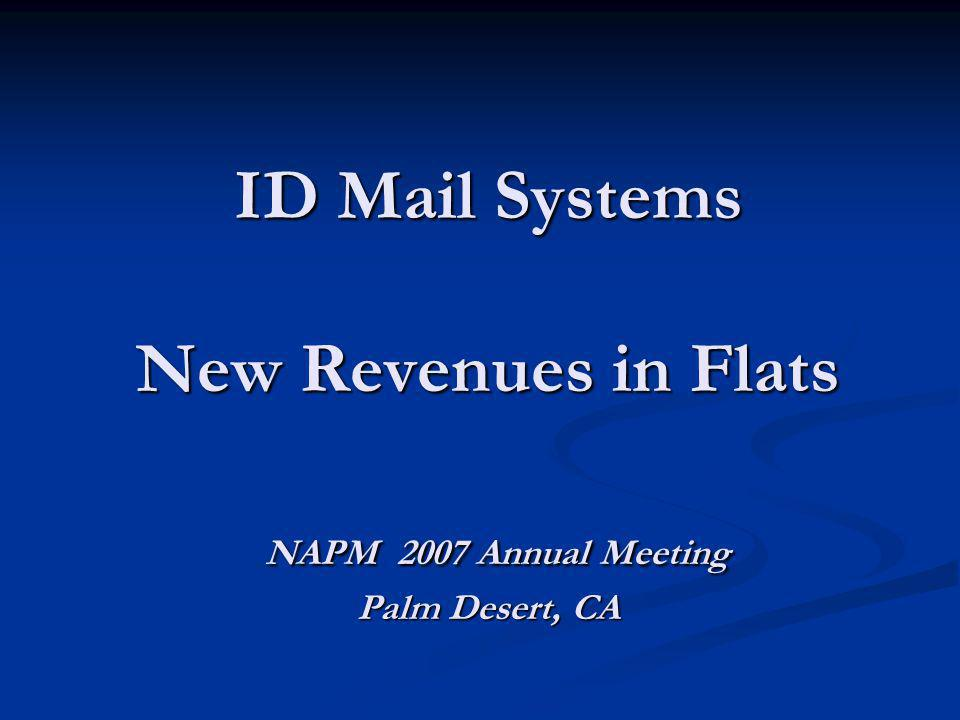 ID Mail Systems New Revenues in Flats NAPM 2007 Annual Meeting Palm Desert, CA