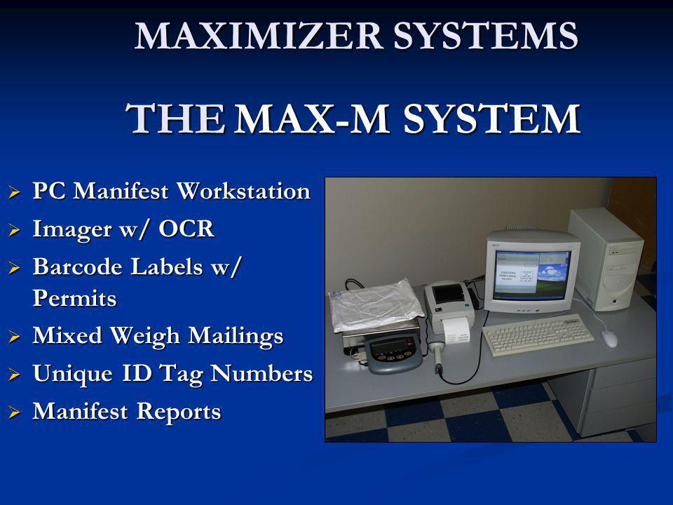 MAXIMIZER SYSTEMS THE MAX-M SYSTEM MAXIMIZER SYSTEMS THE MAX-M SYSTEM  PC Manifest Workstation  Imager w/ OCR  Barcode Labels w/ Permits  Mixed We