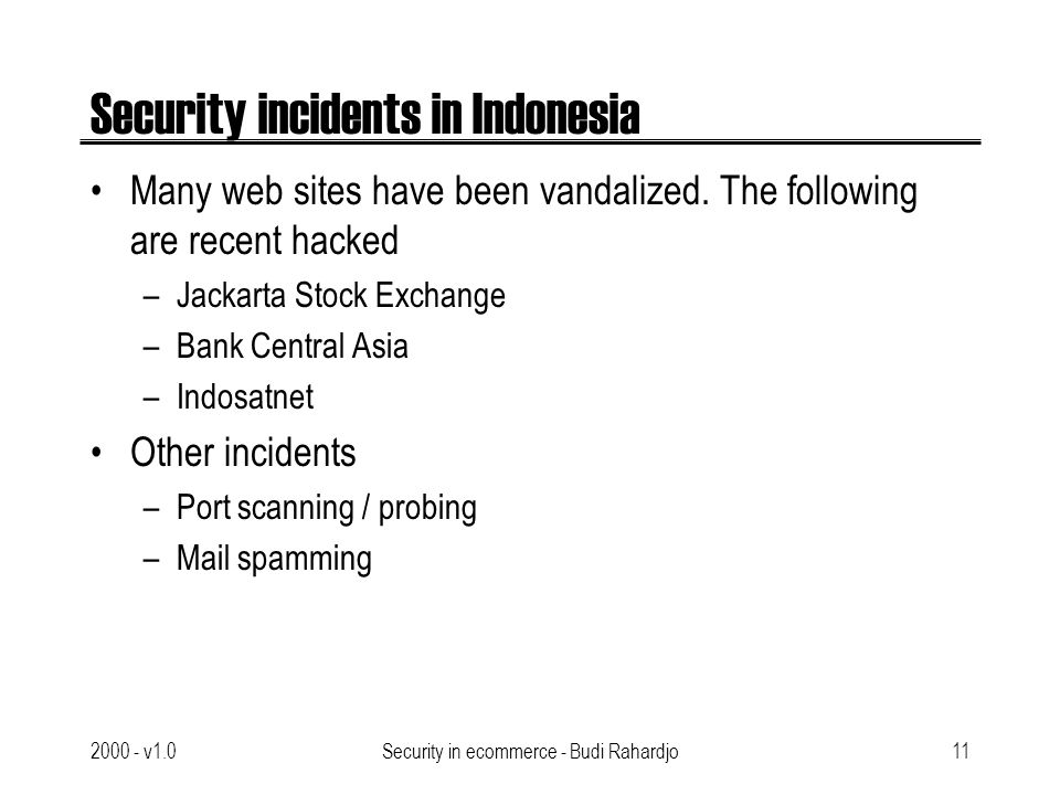v1.0Security in ecommerce - Budi Rahardjo11 Security incidents in Indonesia Many web sites have been vandalized.