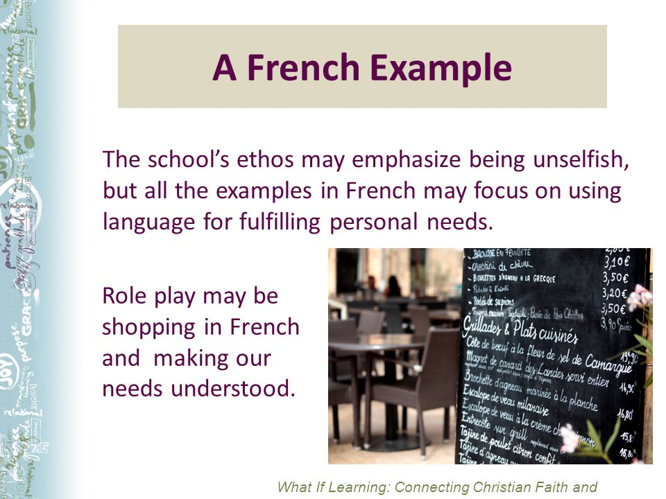 A French Example The school's ethos may emphasize being unselfish, but all the examples in French may focus on using language for fulfilling personal needs.