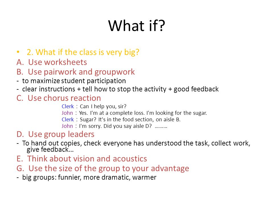 What if. 2. What if the class is very big. A. Use worksheets B.