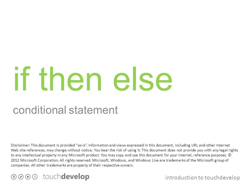 introduction to touchdevelop if then else conditional statement Disclaimer: This document is provided as-is .