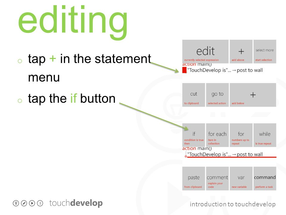 introduction to touchdevelop editing o tap + in the statement menu o tap the if button