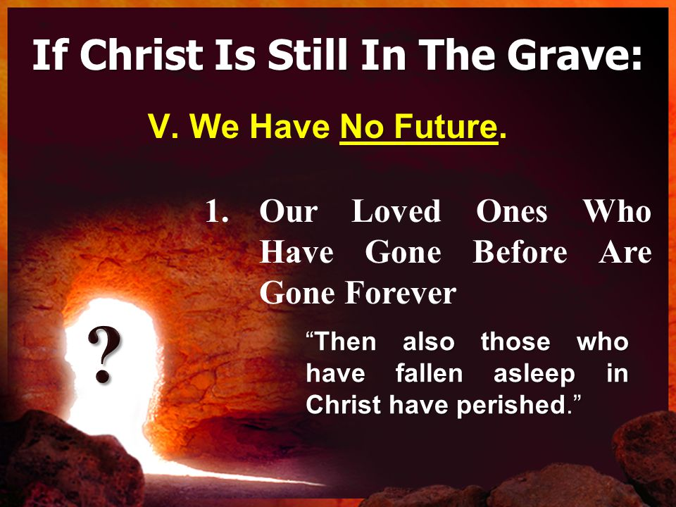 If Christ Is Still In The Grave: No Future V. We Have No Future.