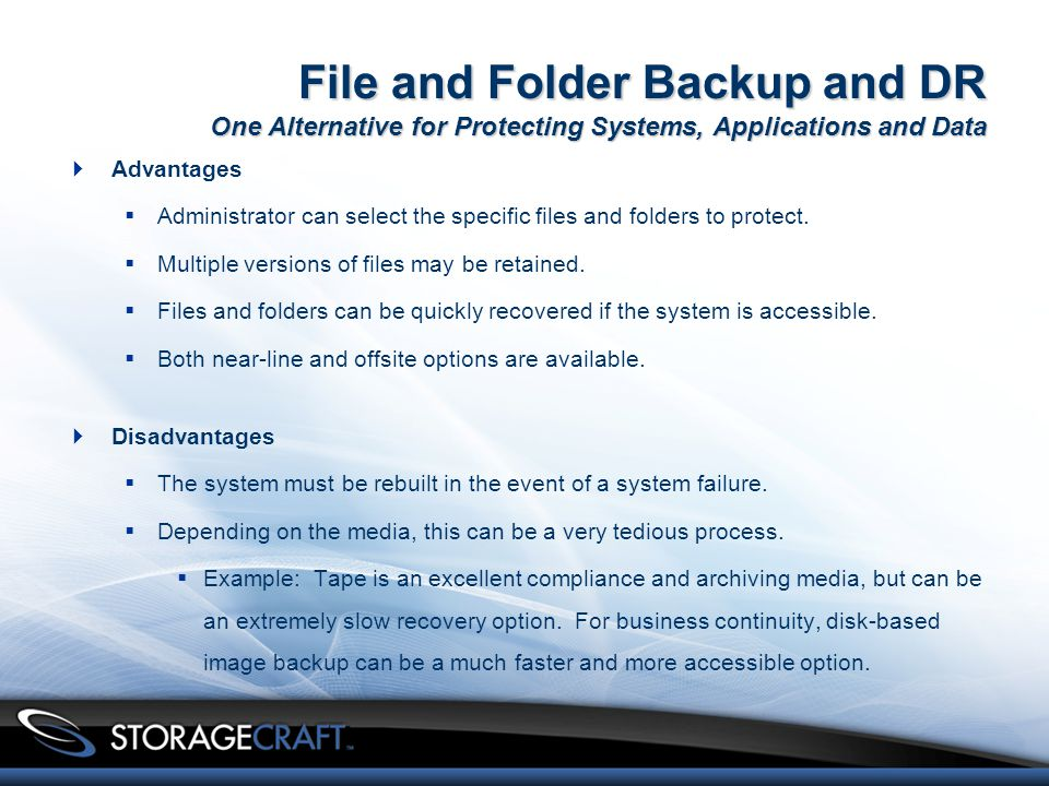 File and Folder Backup and DR One Alternative for Protecting Systems, Applications and Data  Advantages  Administrator can select the specific files and folders to protect.