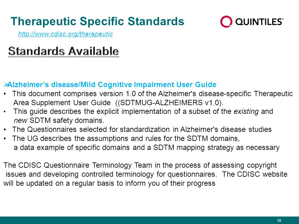18 Therapeutic Specific Standards http://www.cdisc.org/therapeutic  Alzheimer's disease/Mild Cognitive Impairment User Guide This document comprises