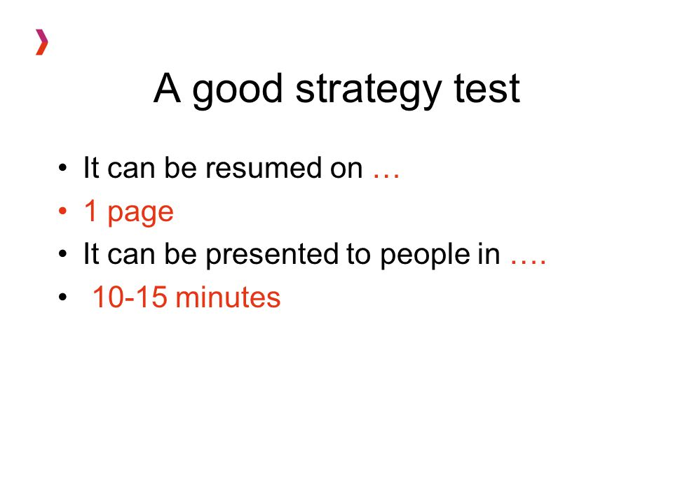 A good strategy test It can be resumed on … 1 page It can be presented to people in ….