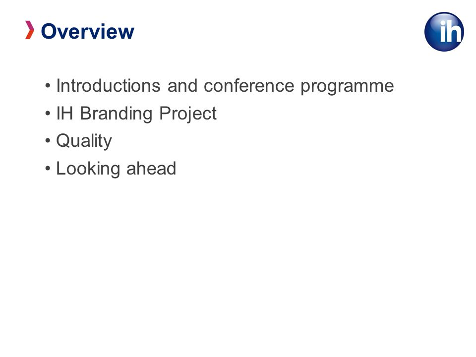 Introductions and conference programme IH Branding Project Quality Looking ahead Overview