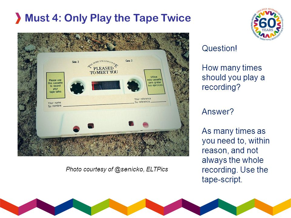 Must 4: Only Play the Tape Twice Photo courtesy of @ senicko, ELTPics Question.