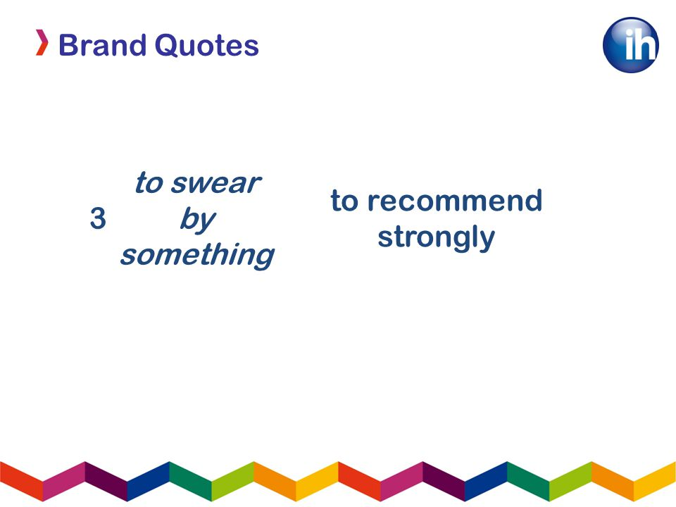 Brand Quotes 3 to swear by something to recommend strongly
