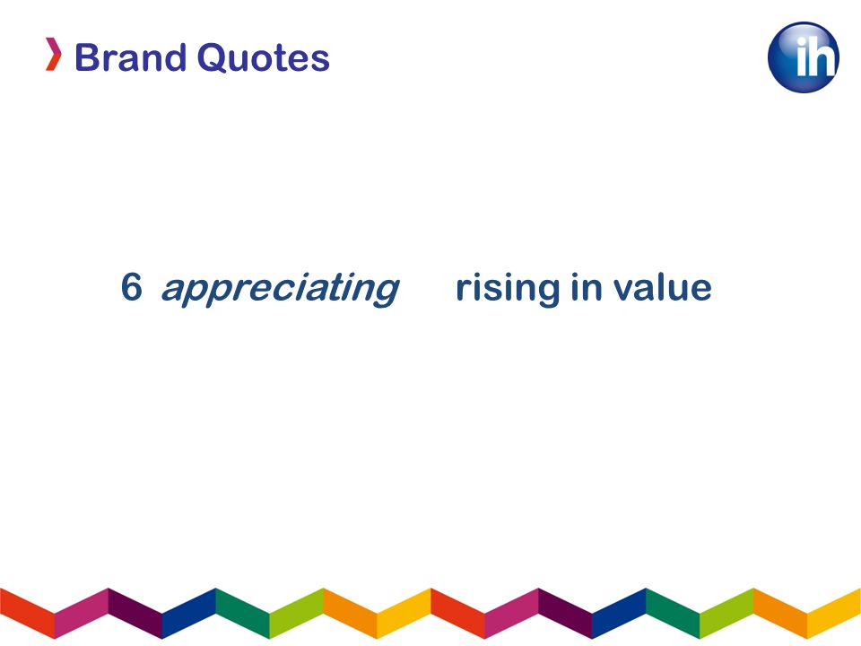 Brand Quotes 6appreciatingrising in value