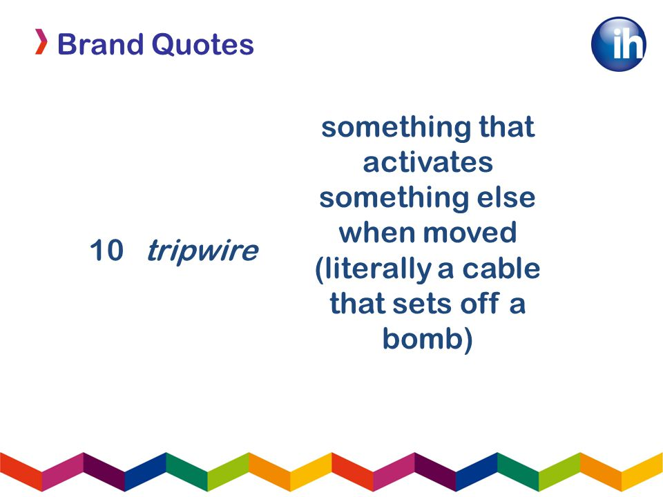Brand Quotes 10tripwire something that activates something else when moved (literally a cable that sets off a bomb)