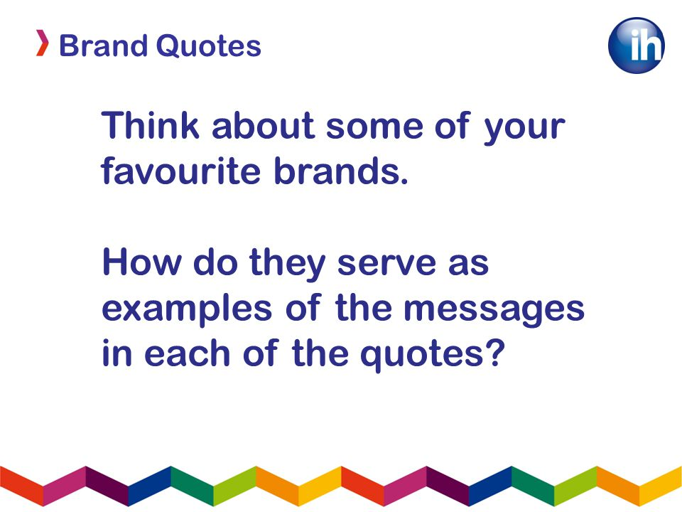Brand Quotes Think about some of your favourite brands.