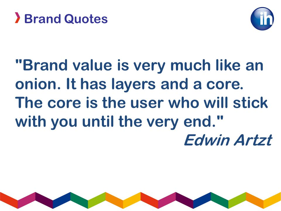 Brand Quotes Brand value is very much like an onion.