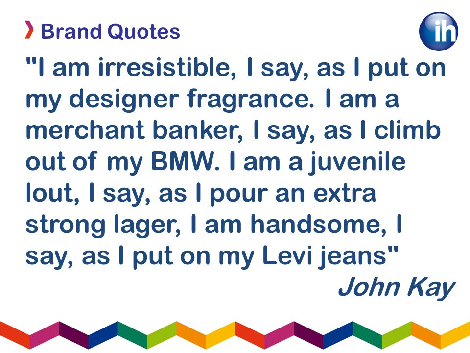 Brand Quotes I am irresistible, I say, as I put on my designer fragrance.