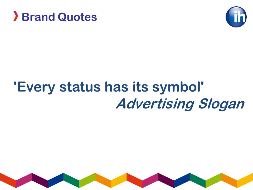 Brand Quotes Every status has its symbol Advertising Slogan