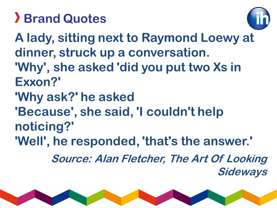 Brand Quotes A lady, sitting next to Raymond Loewy at dinner, struck up a conversation.