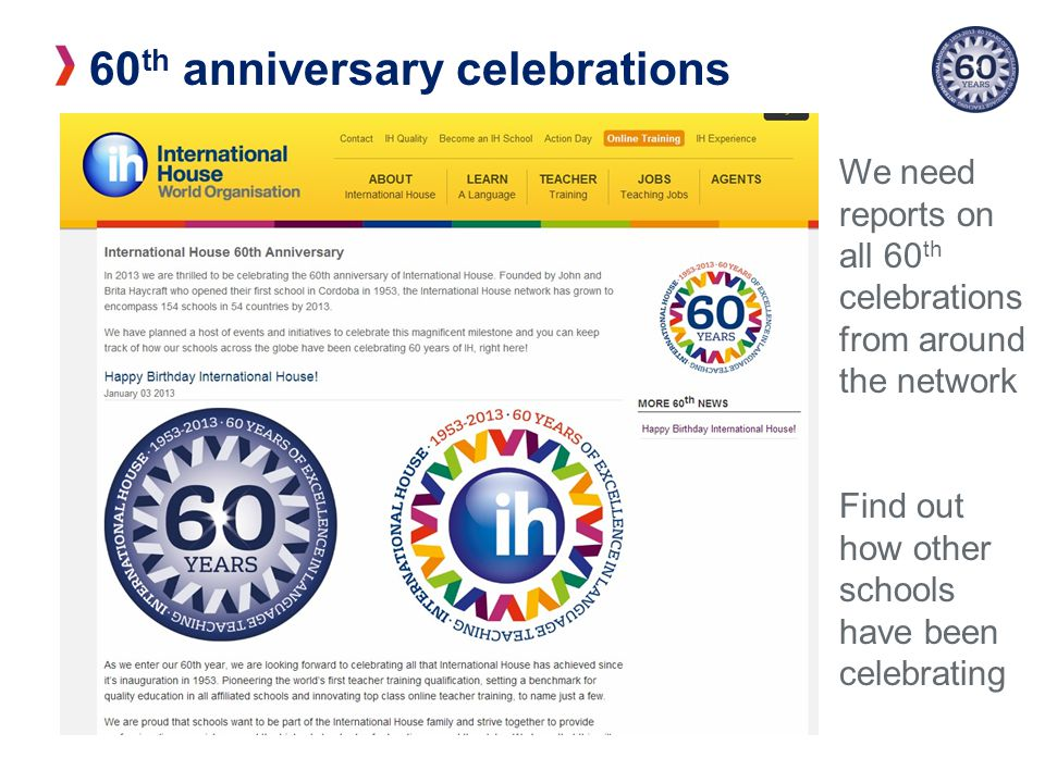 60 th anniversary celebrations We need reports on all 60 th celebrations from around the network Find out how other schools have been celebrating