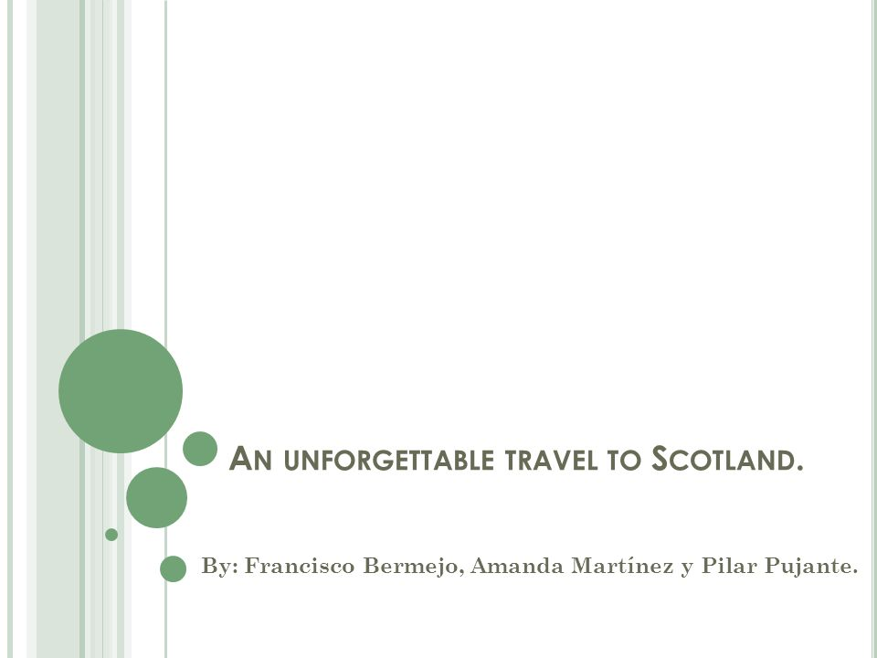 A N UNFORGETTABLE TRAVEL TO S COTLAND. By: Francisco Bermejo, Amanda Martínez y Pilar Pujante.