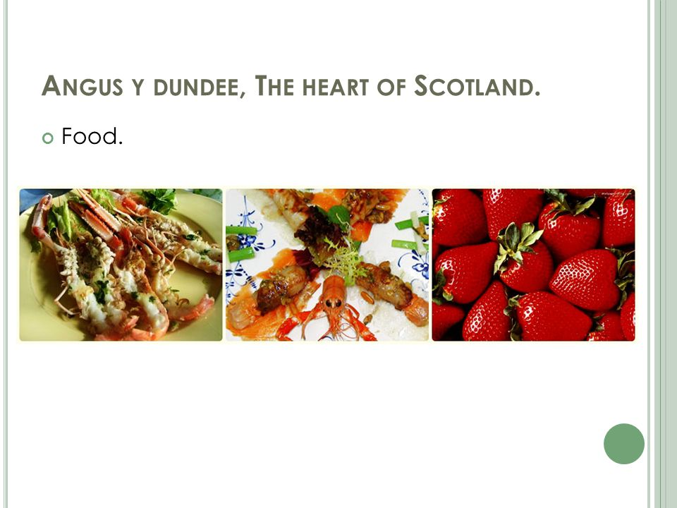 A NGUS Y DUNDEE, T HE HEART OF S COTLAND. Food.