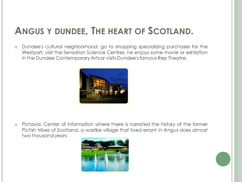 A NGUS Y DUNDEE, T HE HEART OF S COTLAND. Dundee's cultural neighborhood: go to shopping specializing purchases for the Westport, visit the Sensation