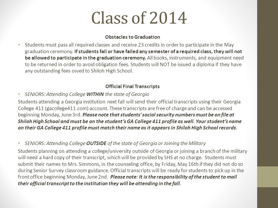 Class of 2014 Obstacles to Graduation Students must pass all required classes and receive 23 credits in order to participate in the May graduation ceremony.