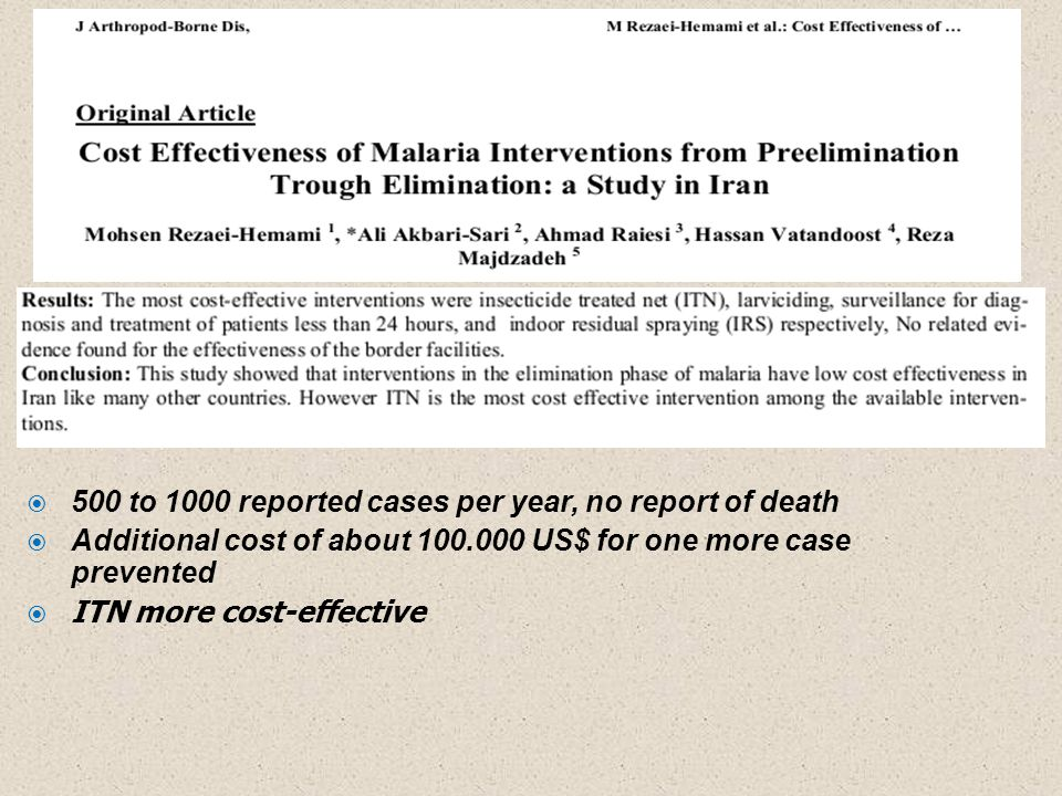  500 to 1000 reported cases per year, no report of death  Additional cost of about US$ for one more case prevented  ITN more cost-effective