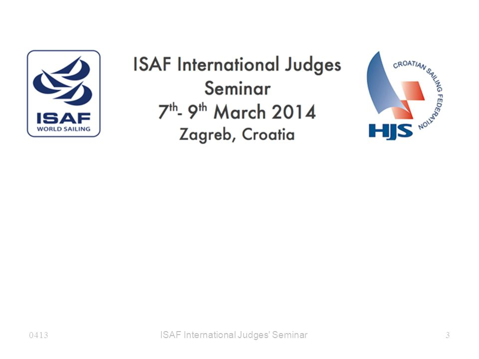 0413ISAF International Judges Seminar 164 Other Scoring DNC, DNS, OCS, ZFP, BFD, DNF – race committee DSQ, DNE, DGM, RDG – protest committee SCP – can be automatic In all cases, notify the scorer promptly Gross Misconduct % Scoring Penalty