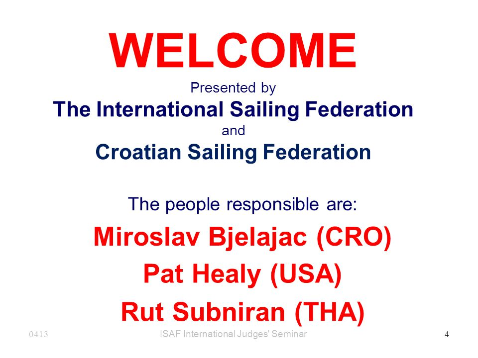 0413ISAF International Judges Seminar 25 The Bodies ISAF NA OA RCPC RC – Race Committee Publishes Sailing Instructions Conducts races Scoring Appoints a PC
