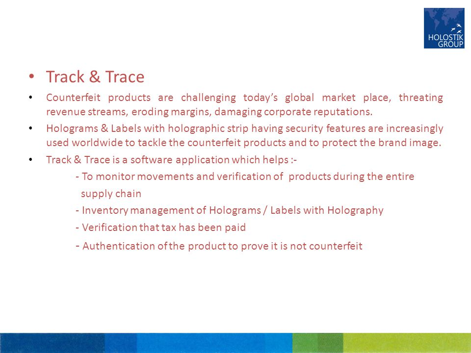 Track & Trace Counterfeit products are challenging today's global market place, threating revenue streams, eroding margins, damaging corporate reputat