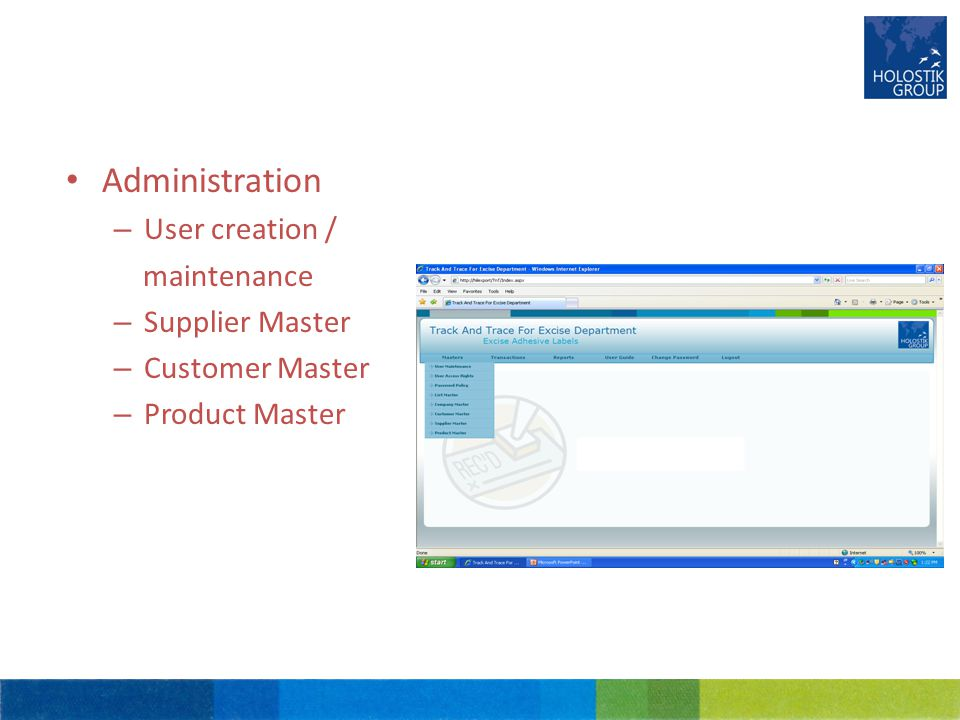 Administration – User creation / maintenance – Supplier Master – Customer Master – Product Master