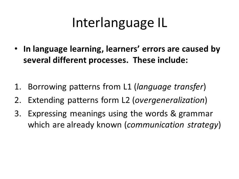 IL & L2 Teaching 3.Psychological & linguistic processes of L2 learning may be inferred from the descriptions of the learner's IL as these descriptions develop & change through various attempts of learning the L2 4.Our realistic aim in L2 teaching & learning is not to achieve a native speaker competence but something near it