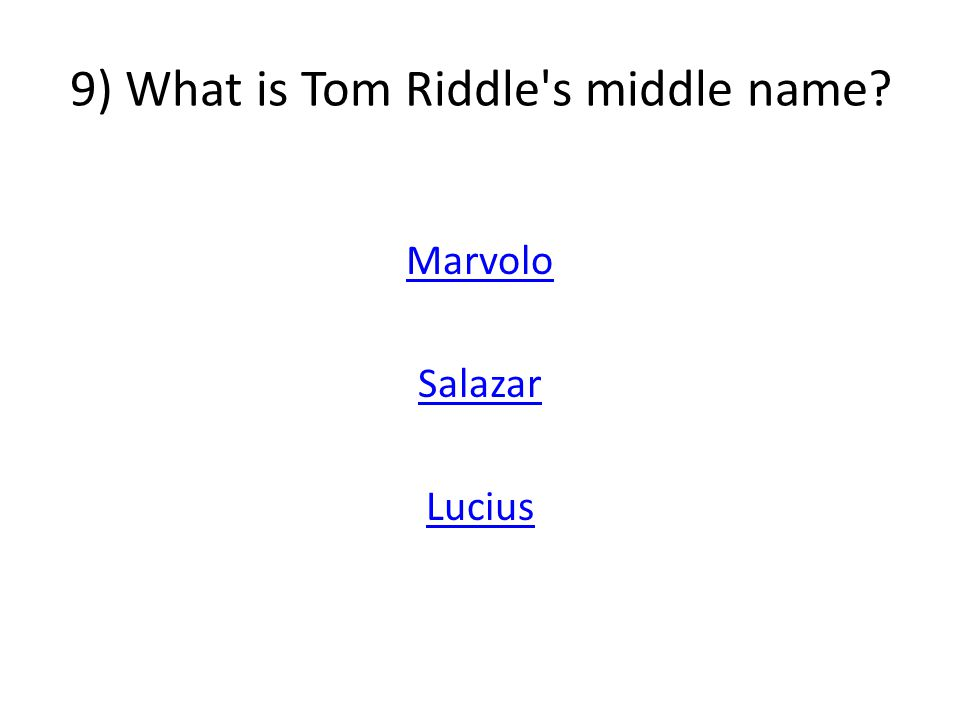 9) What is Tom Riddle s middle name Marvolo Salazar Lucius