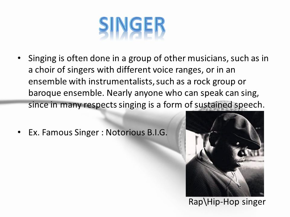I would choose to be a singer because I already sing Rap\Hip-Hop.
