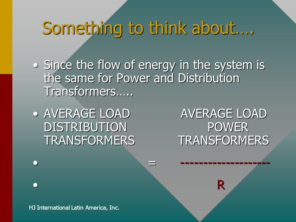 HJ International Latin America, Inc. Something to think about…. Since the flow of energy in the system is the same for Power and Distribution Transfor