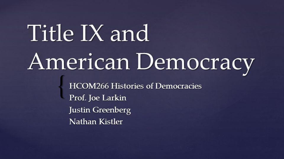 { Title IX and American Democracy HCOM266 Histories of Democracies Prof.