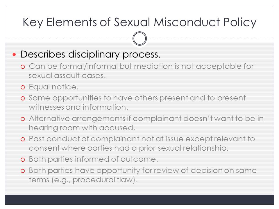 Key Elements of Sexual Misconduct Policy Describes disciplinary process.